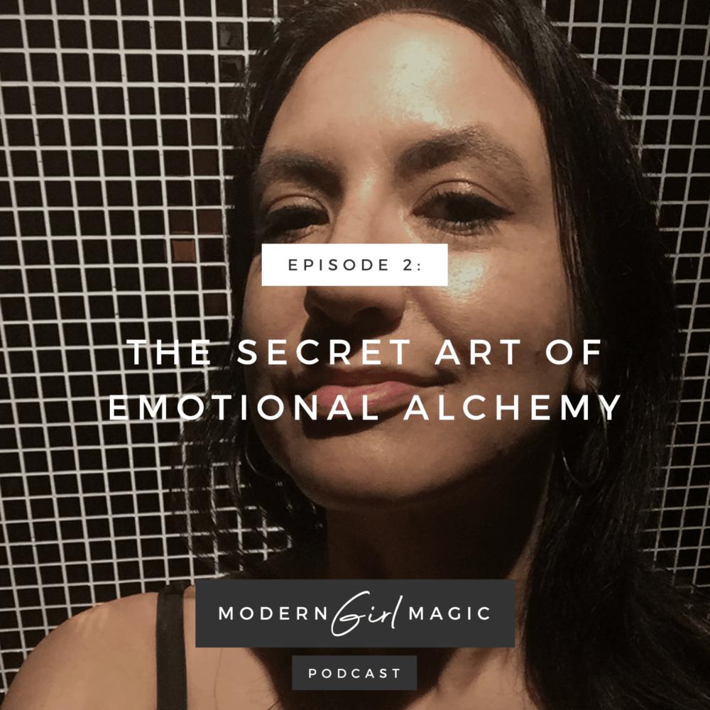 Modern Girl Magic Episode 2: The Secret Art of Emotional Alchemy