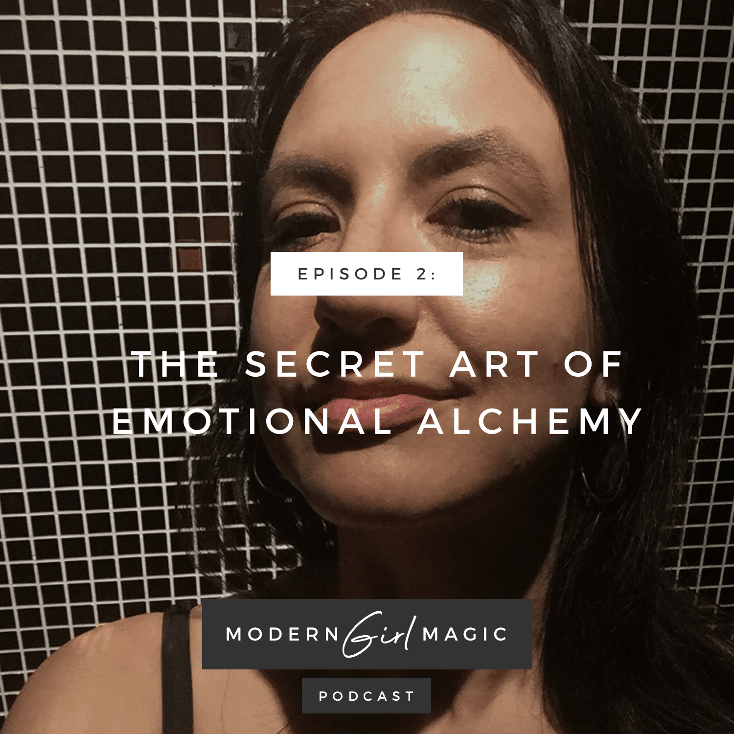 Modern Girl Magic Episode #2: The Secret Art of Emotional Alchemy