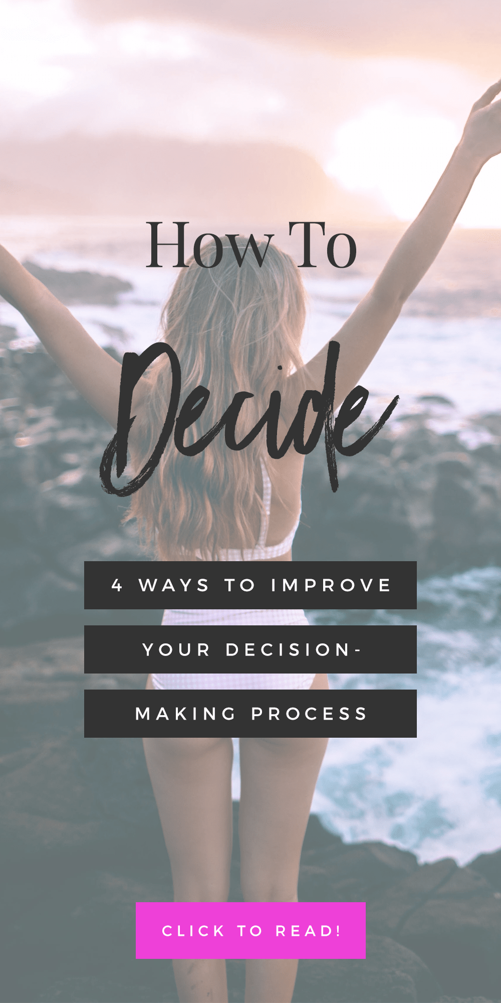 How To Decide: 4 Ways To Improve Your Decision-Making Process
