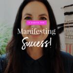 5 Habits For Manifesting Success