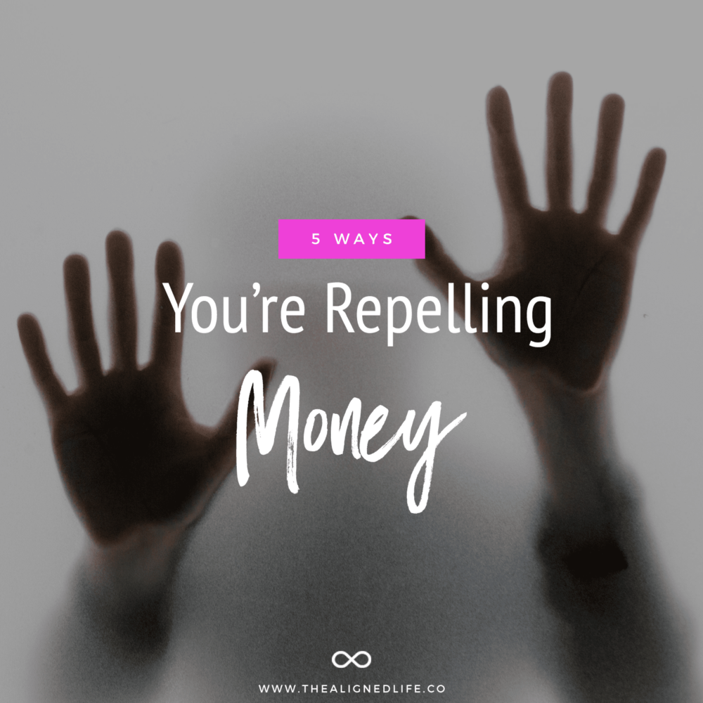 5 Ways You're Repelling Money