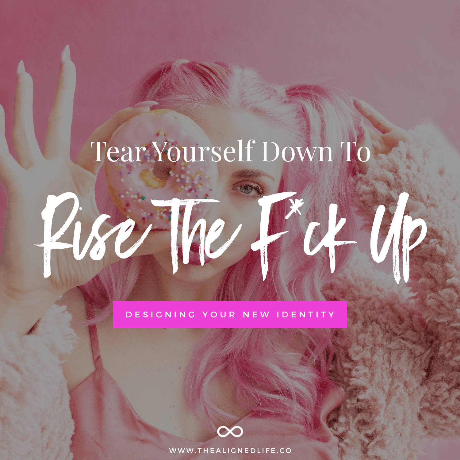 Tear Yourself Down To Rise The F*ck Up: Manifest Your Dreams Through Creating A New Identity
