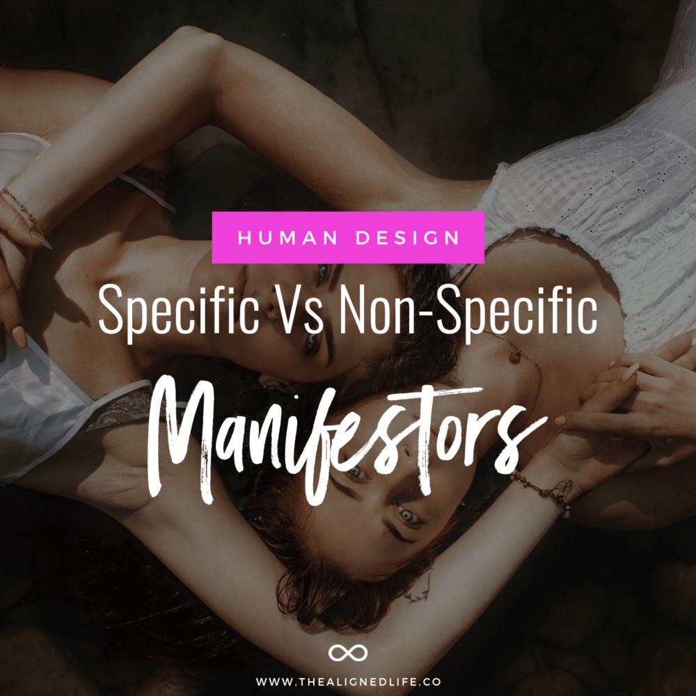 Manifesting & Your Human Design: Specific Vs. Non-Specific Manifestors