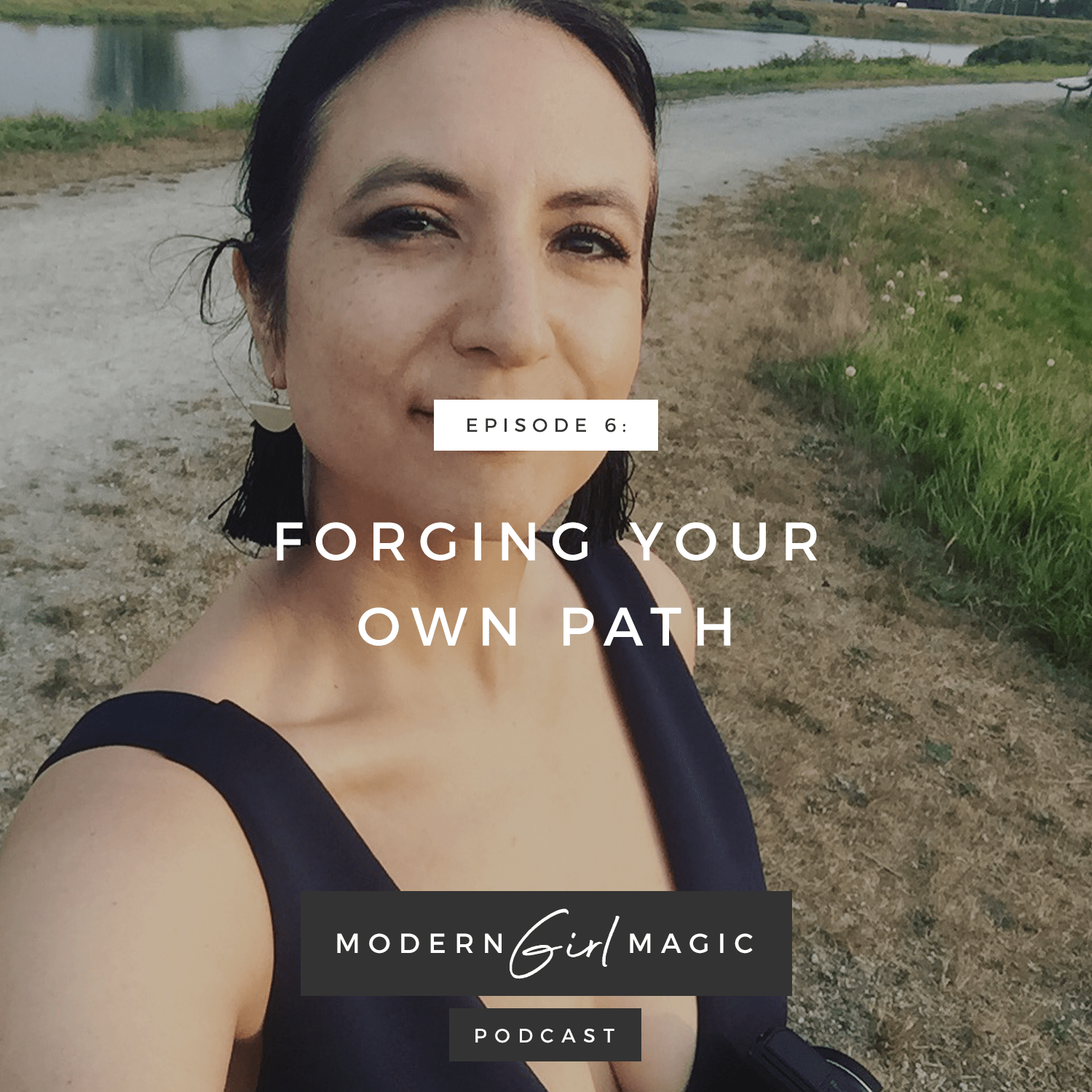 Modern Girl Magic Episode #6: Forging Your Own Path