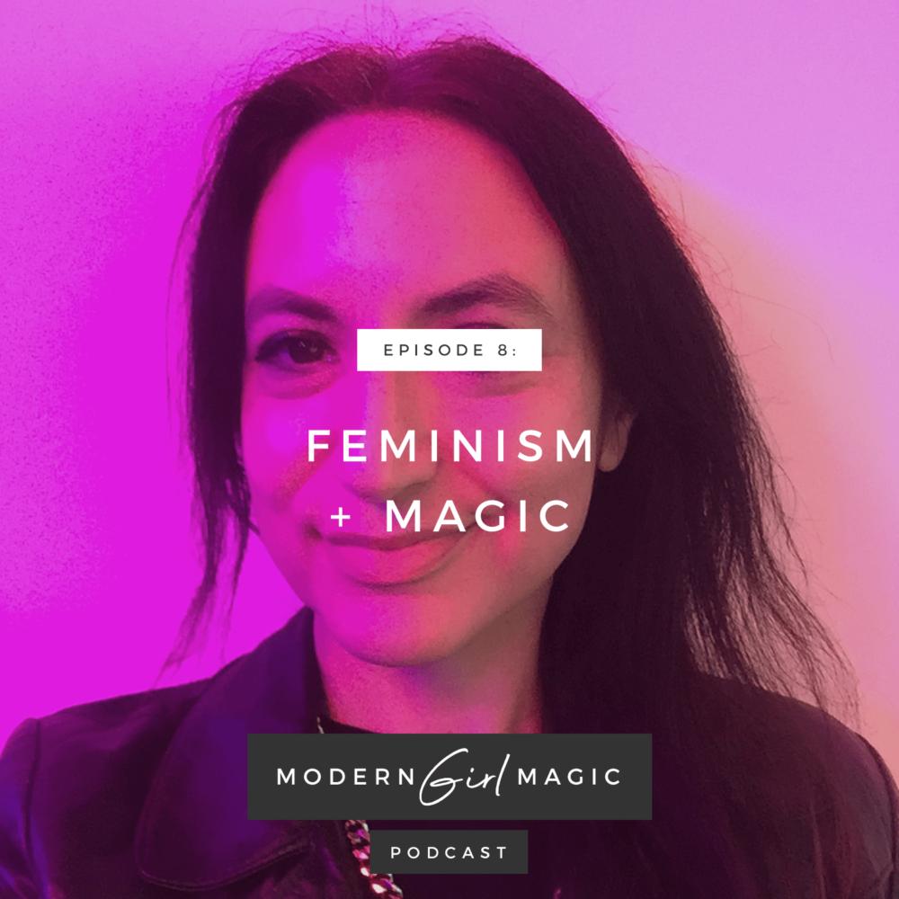 Modern Girl Magic Episode 8: Feminism & Your Magic
