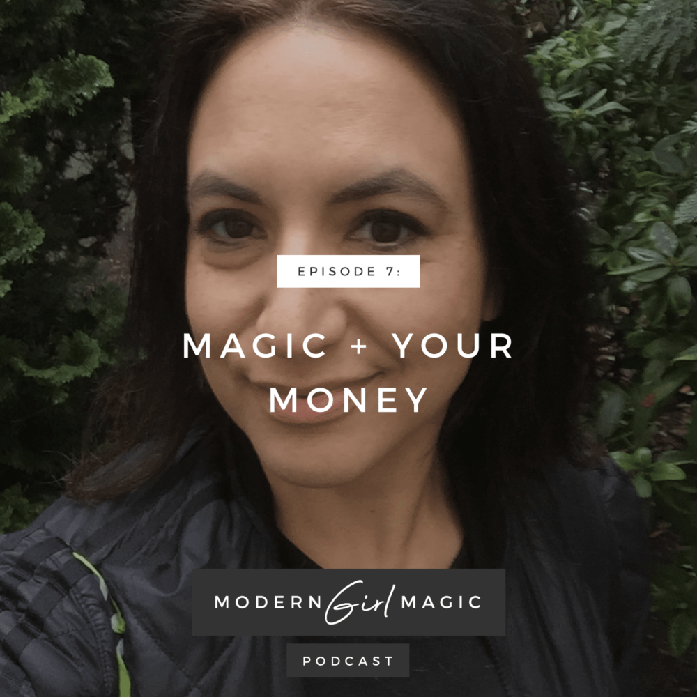 Modern Girl Magic Podcast Episode #7: Magic + Your Money