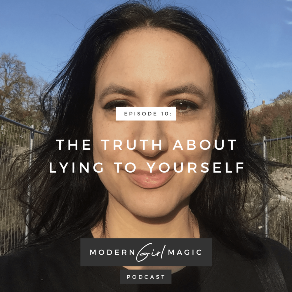 Modern Girl Magic Episode 10: The Truth About Lying To Yourself