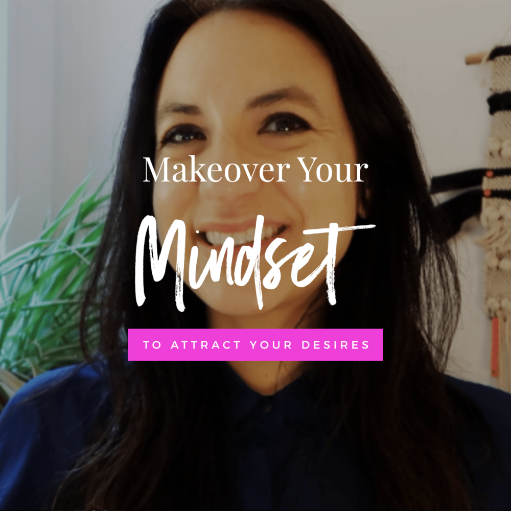 Makeover Your Mindset To Attract Your Desires | Mindset + Manifestation Techniques