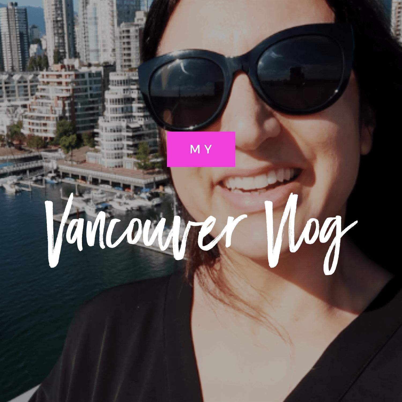 Vlog #1: My Vancouver Trip