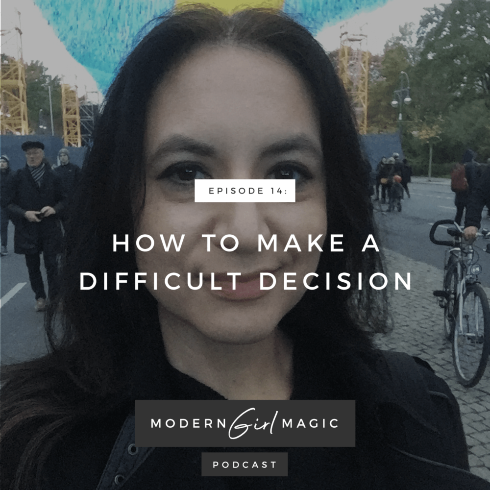 Modern Girl Magic Episode 14: How To Make A Difficult Decision