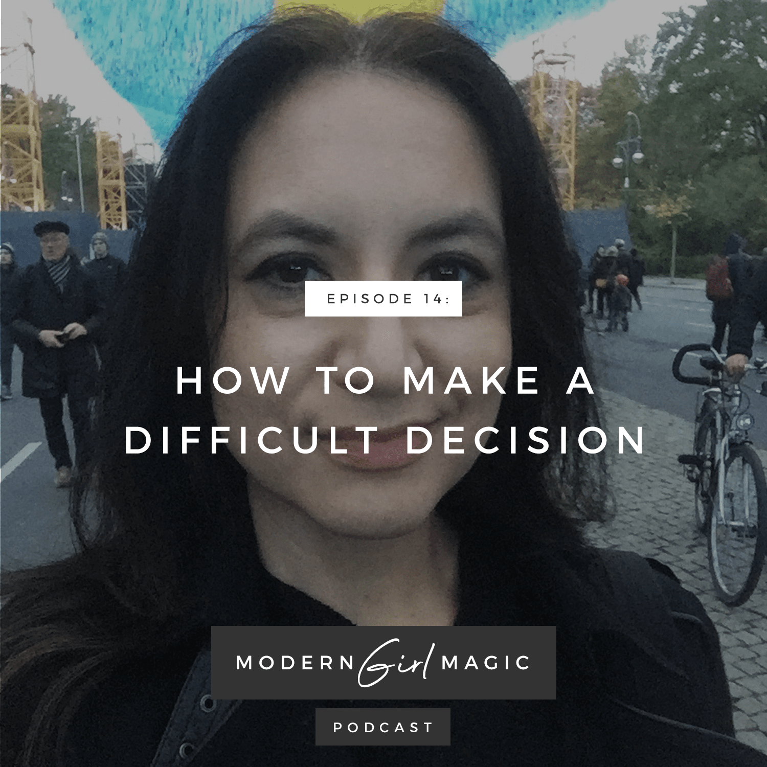 Modern Girl Magic Episode #14: How To Make A Difficult Decision