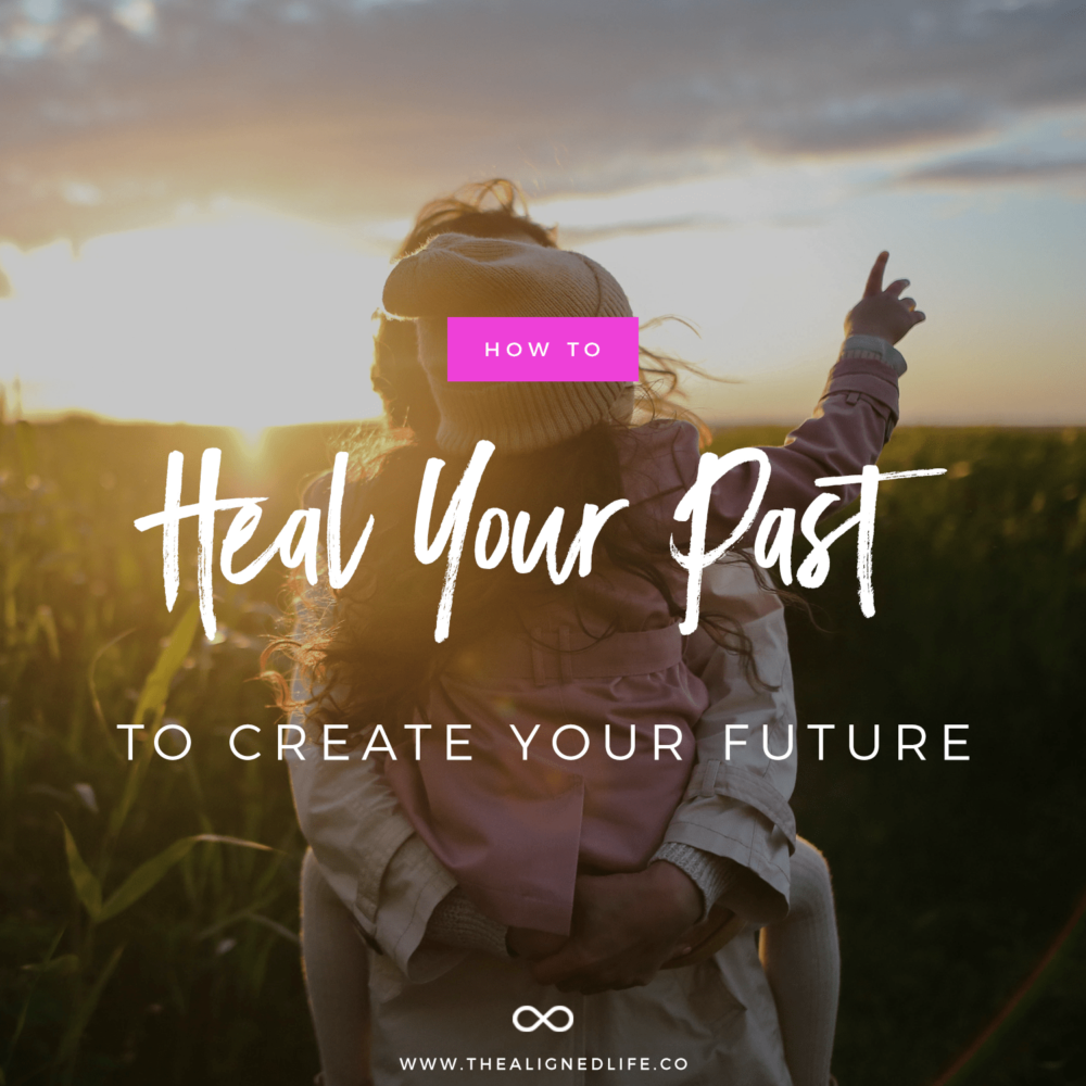 Heal Your Past To Create Your Future