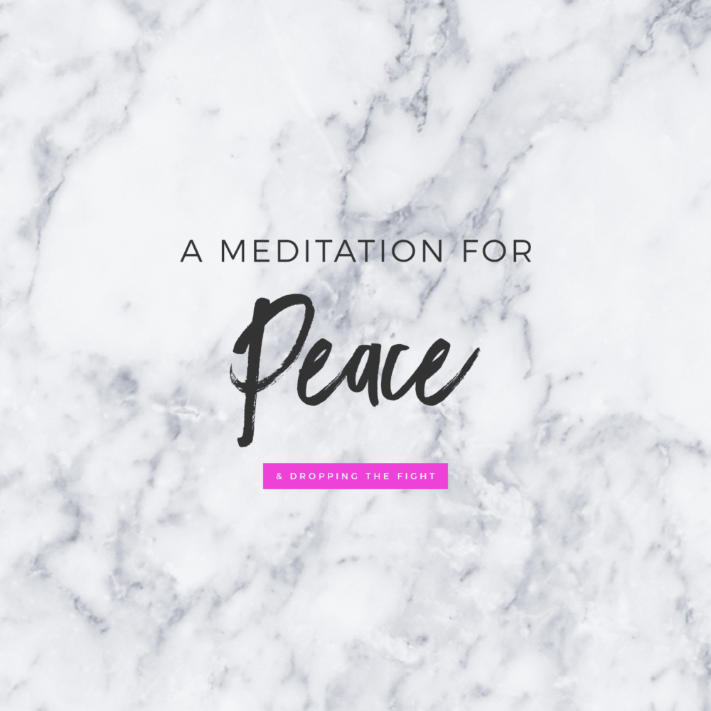 A Meditation For Creating Peace + Dropping The Fight