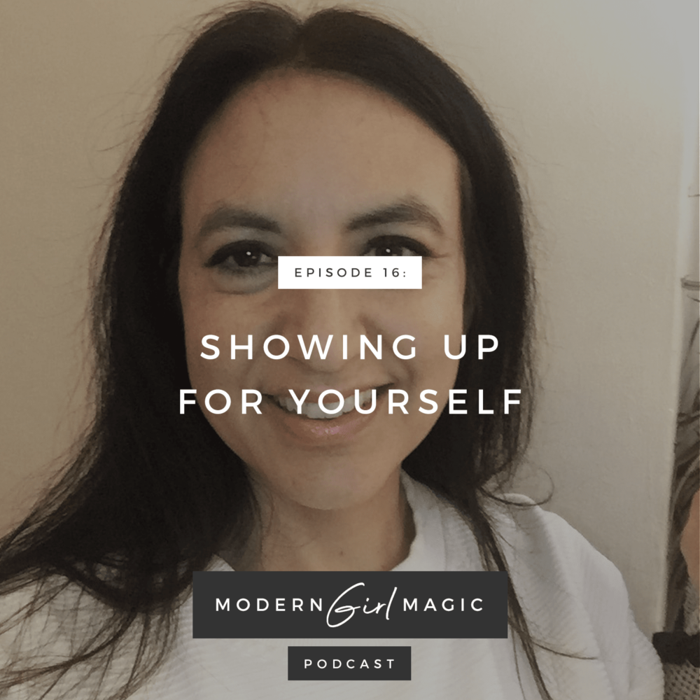 Modern Girl Magic Episode #16: Showing Up For Yourself