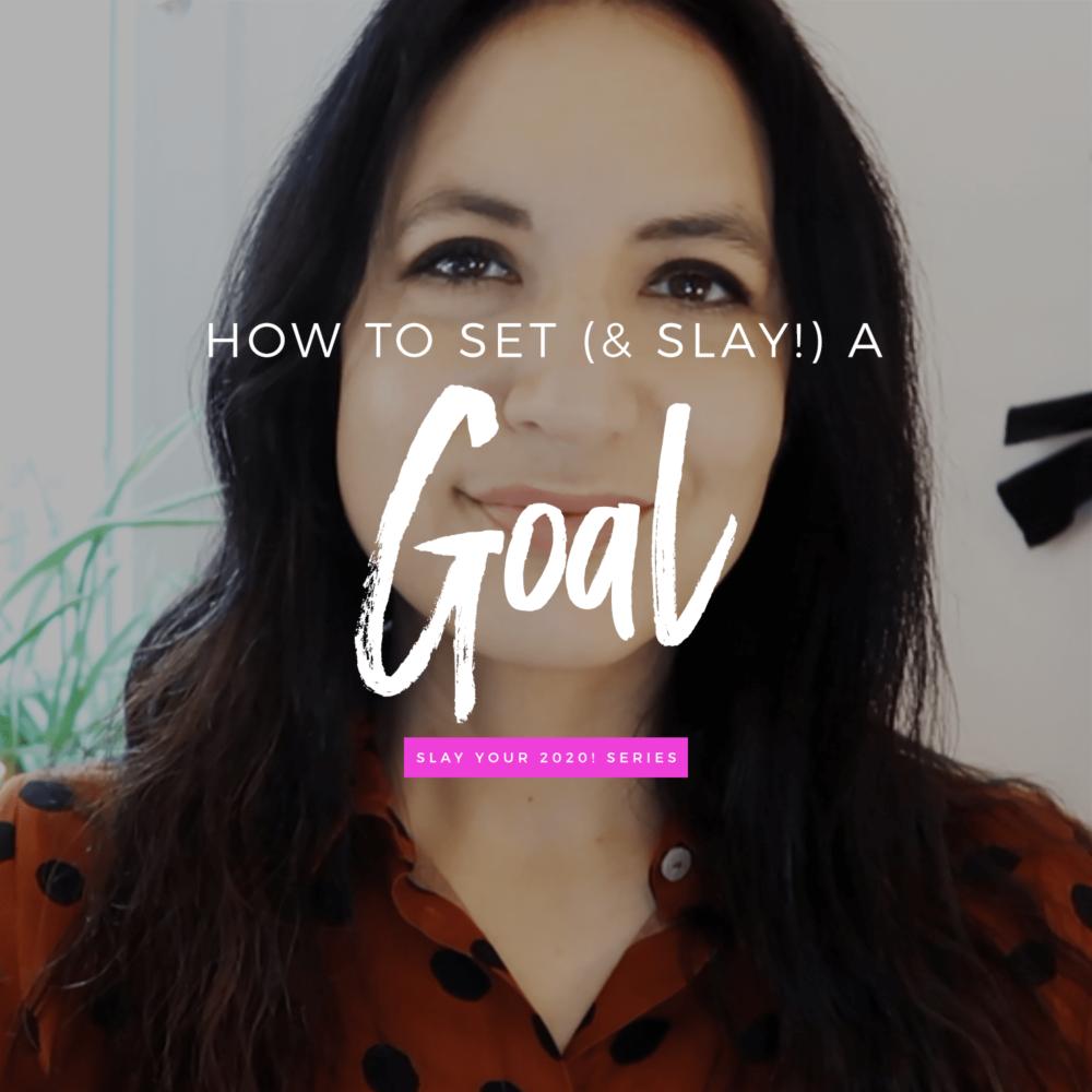 How To Set (& Slay!) A Goal | Slay Your 2020 Series