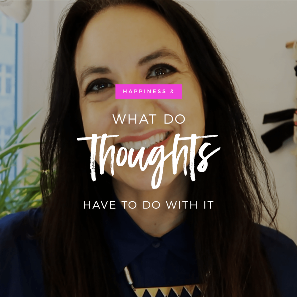 Happiness & What Your Thoughts Have To Do With It