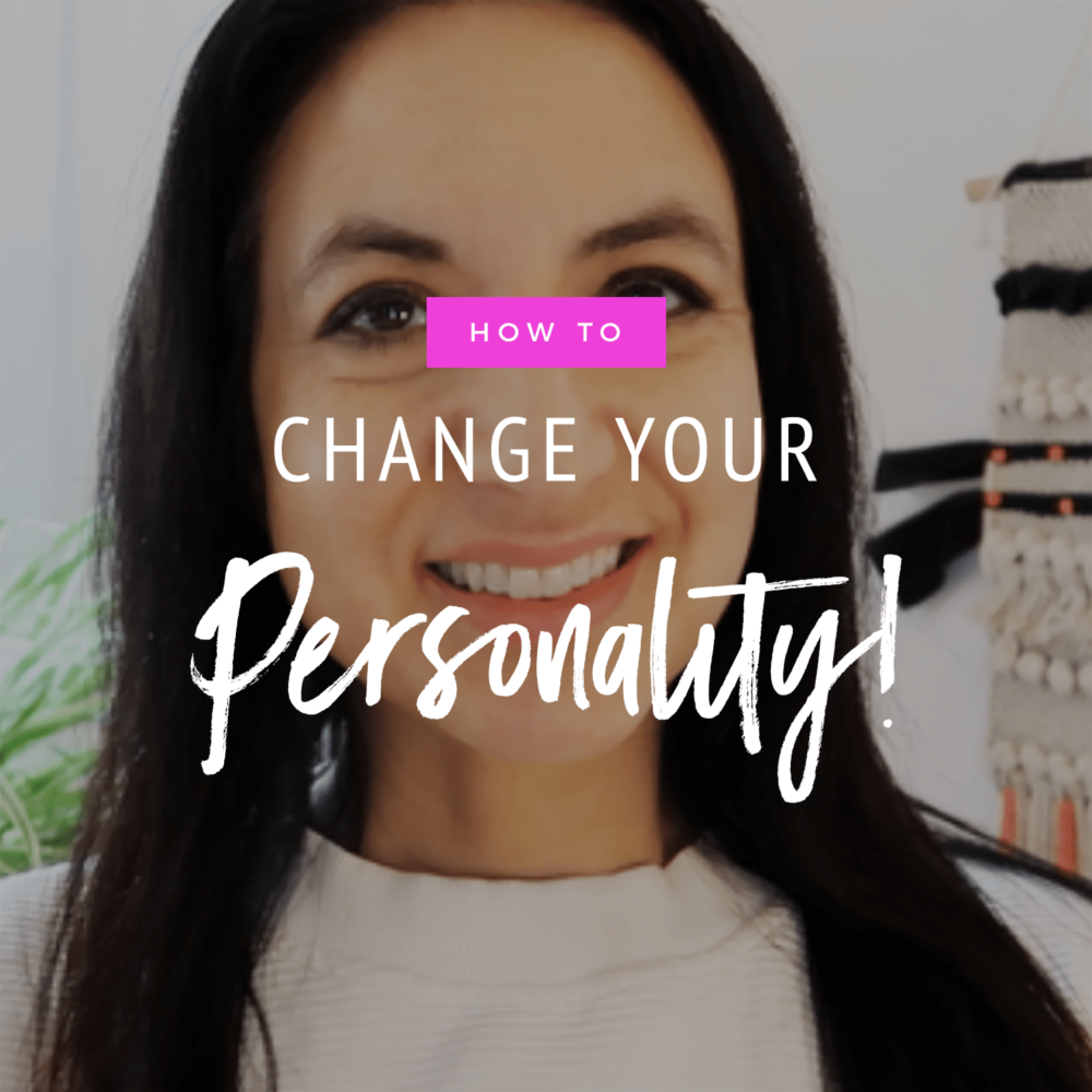 How To Change Your Personality (& Your Personal-Reality!)