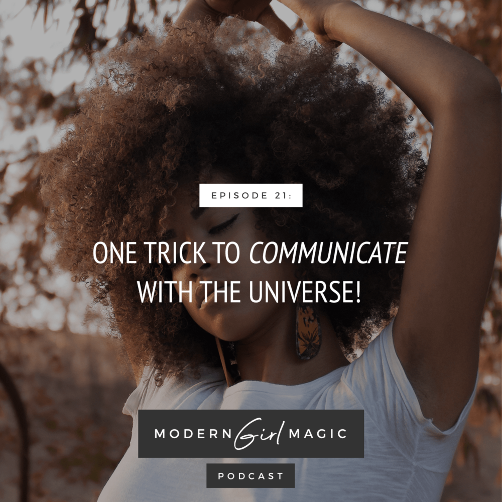 Modern Girl Magic Episode 21: One Trick To Communicate With The Universe!