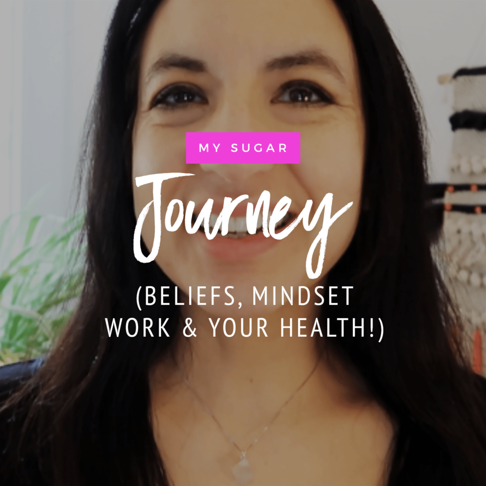 My Sugar Journey: Mindset Work, Beliefs & Your Health!