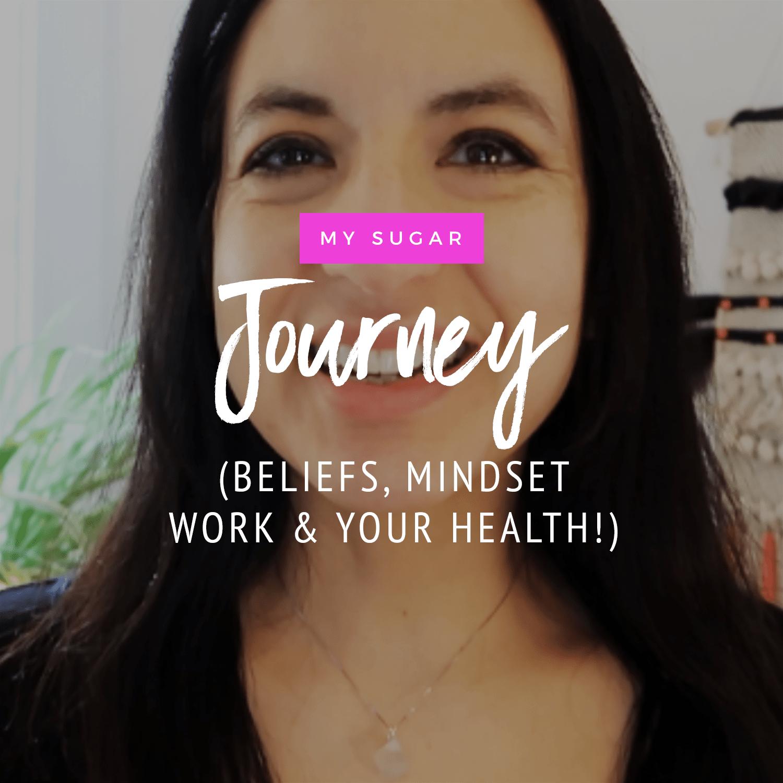 My Sugar Journey: Mindset Work, Beliefs & Your Health!