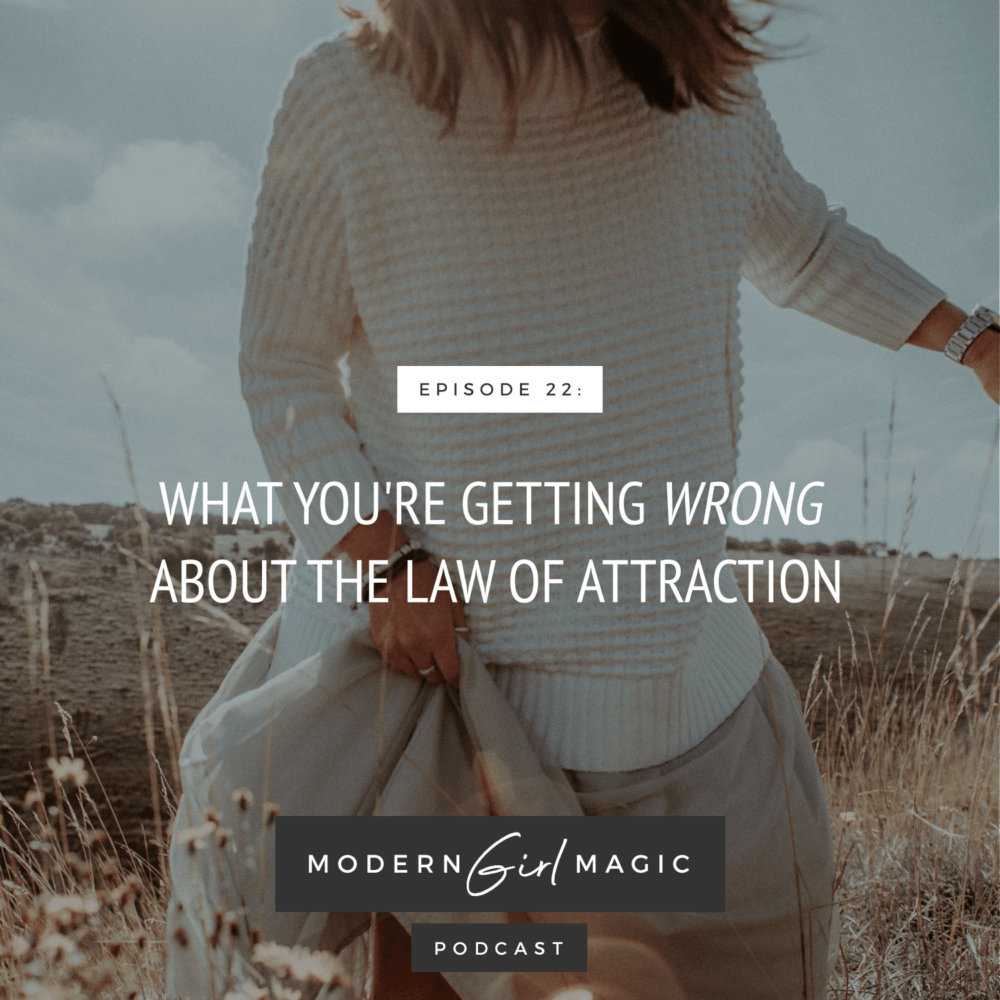 Modern Girl Magic Episode #22: What You're Getting WRONG About The Law Of Attraction
