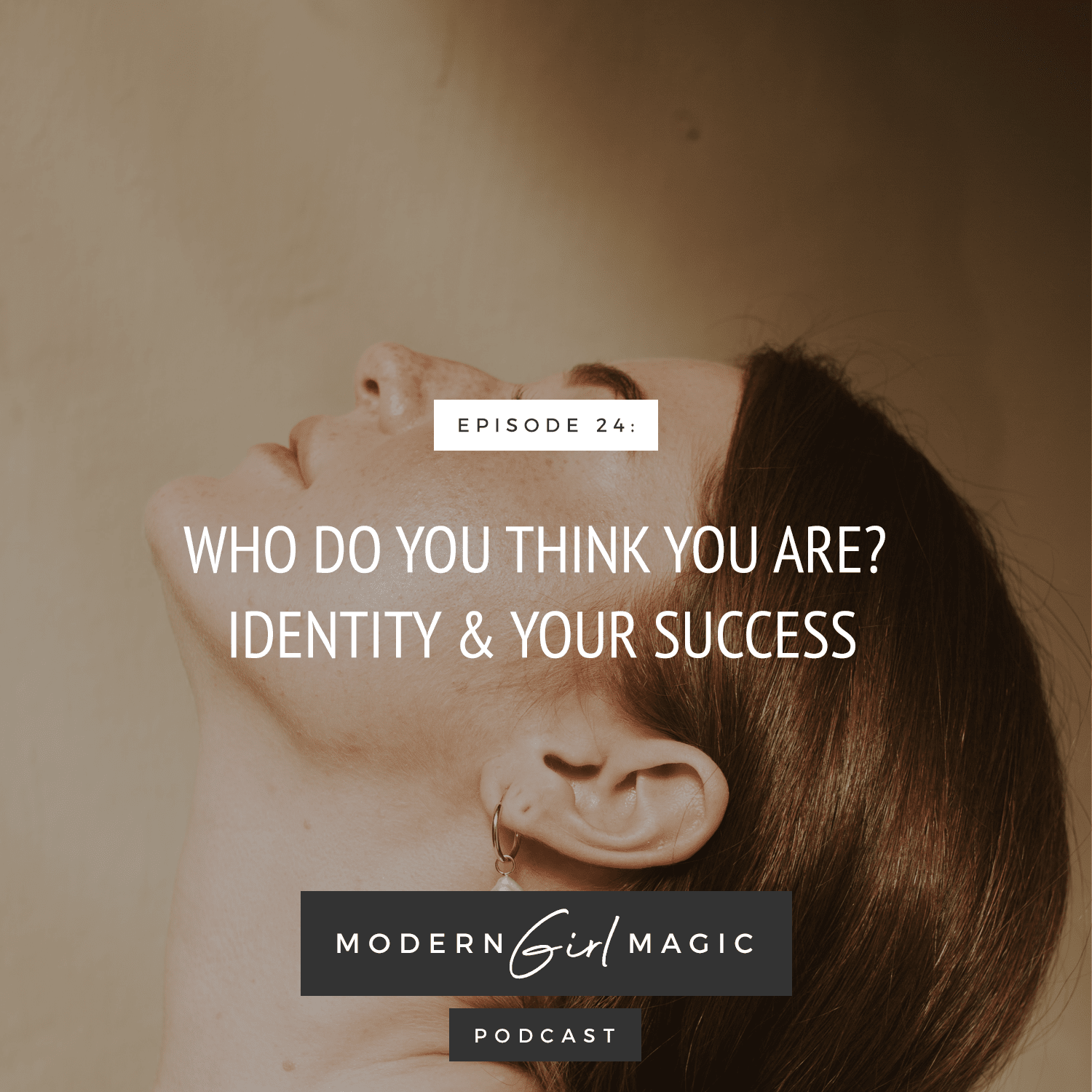 Modern Girl Magic Episode #24: Who Do You Think You Are? Identity & Your Success