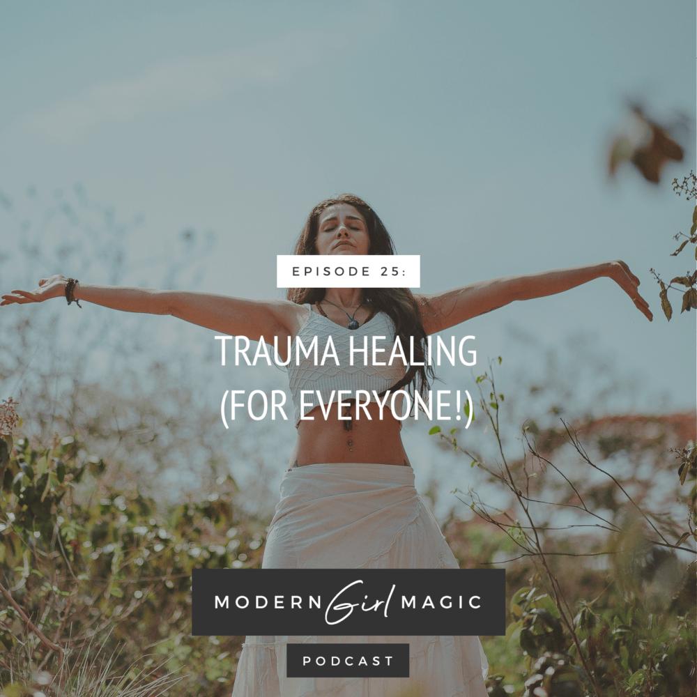 Modern Girl Magic Episode 25: Trauma Healing (For Everyone)