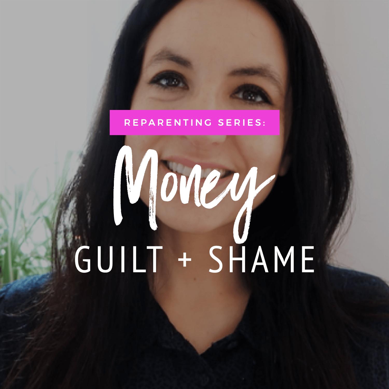 Reparenting Series: Money Shame & Guilt