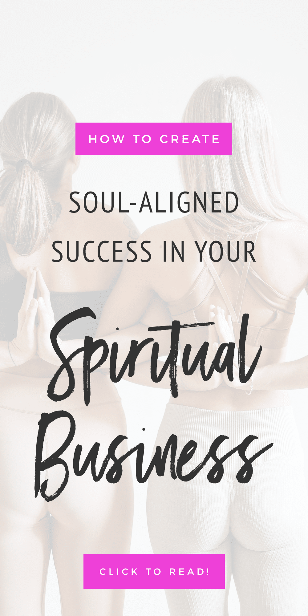 two women doing yoga with text that reads How To Create Success In Your Soul-Aligned Spiritual Business