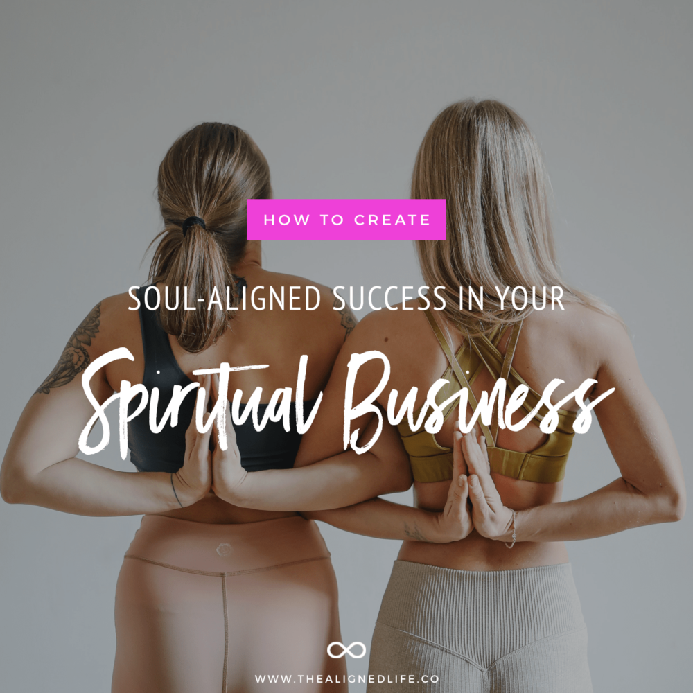How To Create Success In Your Soul-Aligned Spiritual Business