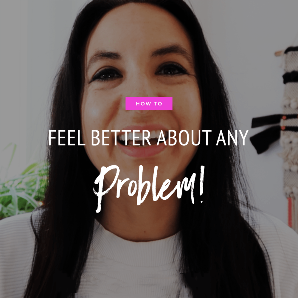 How To Feel Better About Any Problem