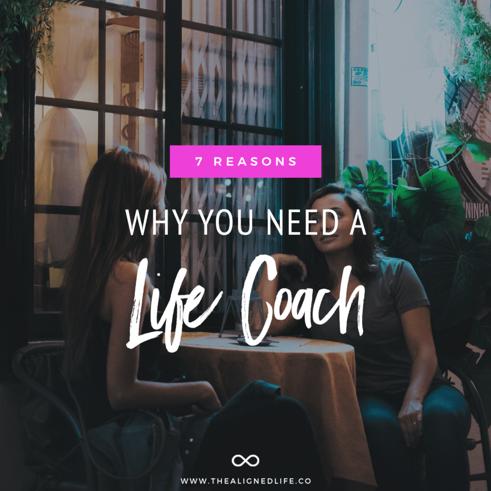7 Reasons Why You Need A Life Coach