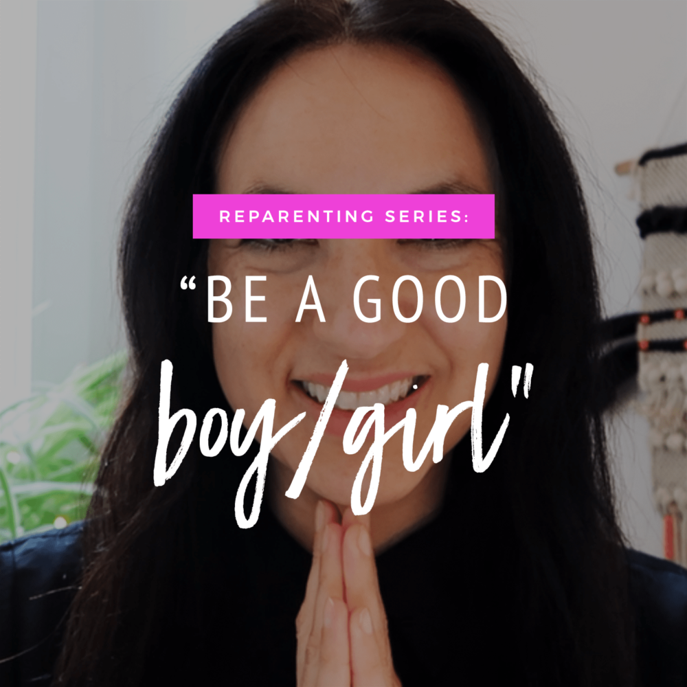 "Reparenting Series: ""Be A Good Girl/Boy"""