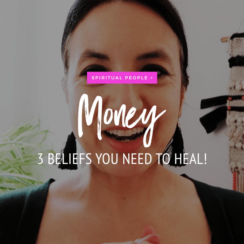 Spiritual People + Money: 3 Beliefs You Need To Heal