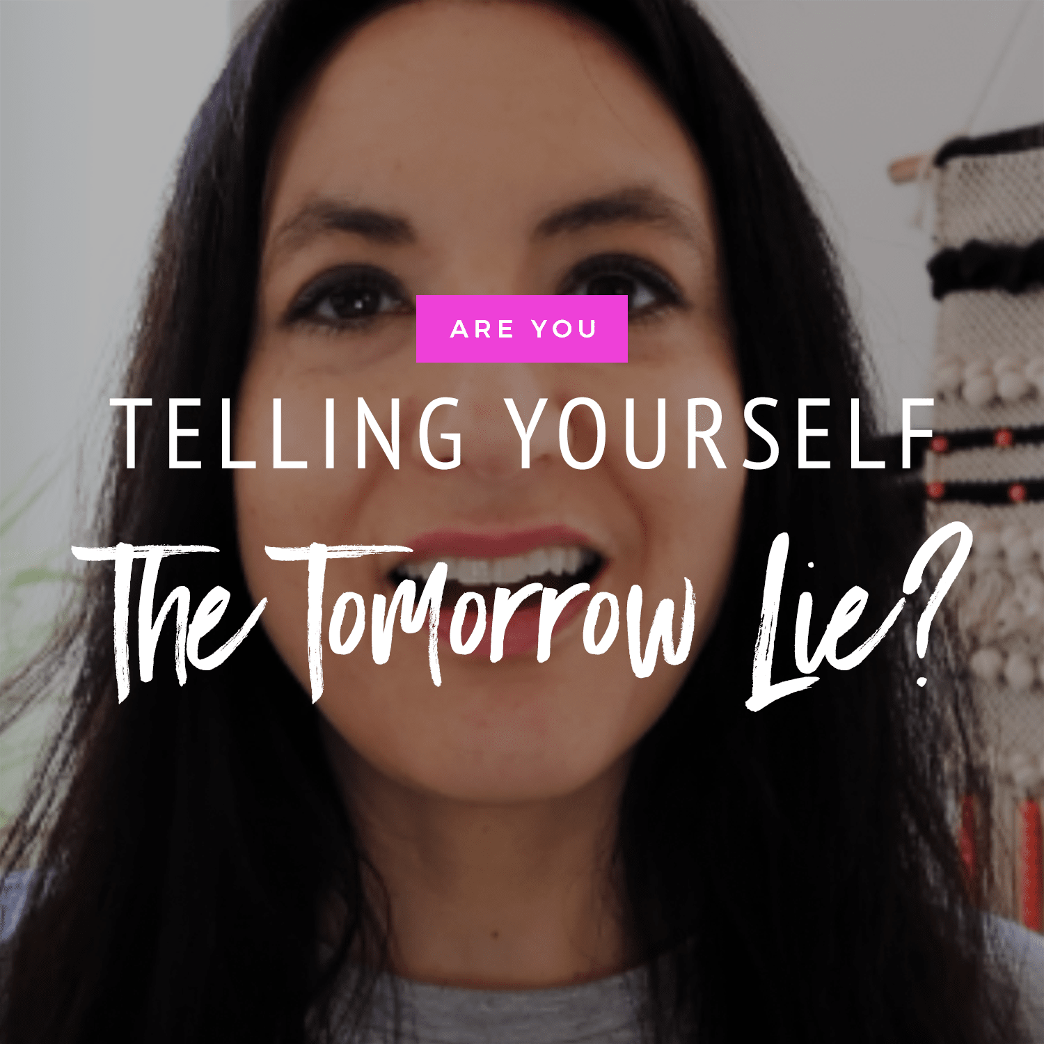 Motivation: Are You Telling Yourself The Tomorrow Lie?