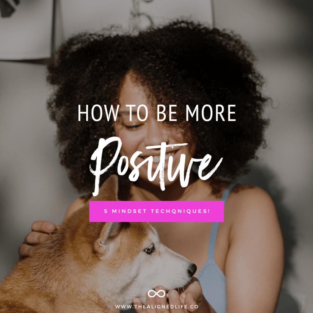 How To Be More Positive: 5 Mindset Techniques