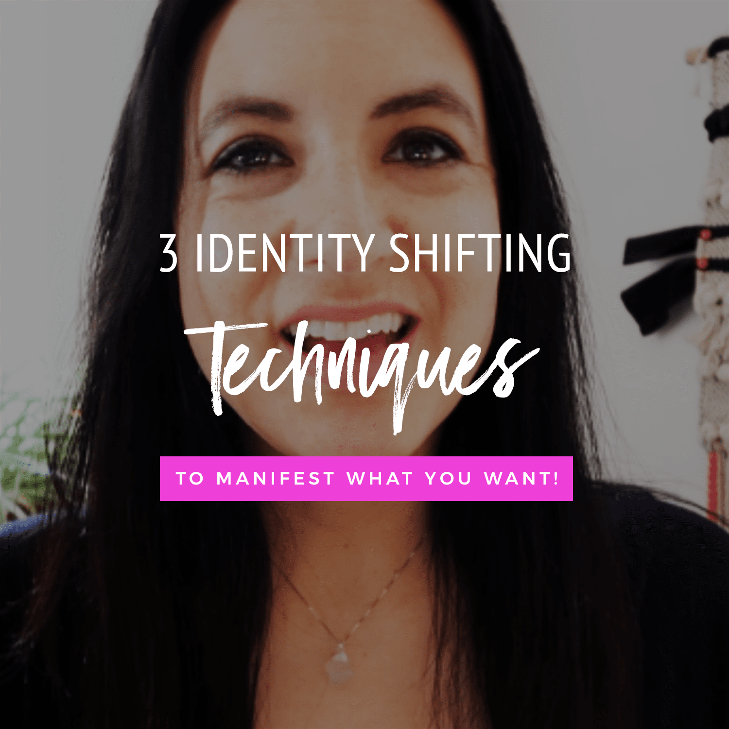 3 Identity-Shifting Techniques To Manifest What You Want!