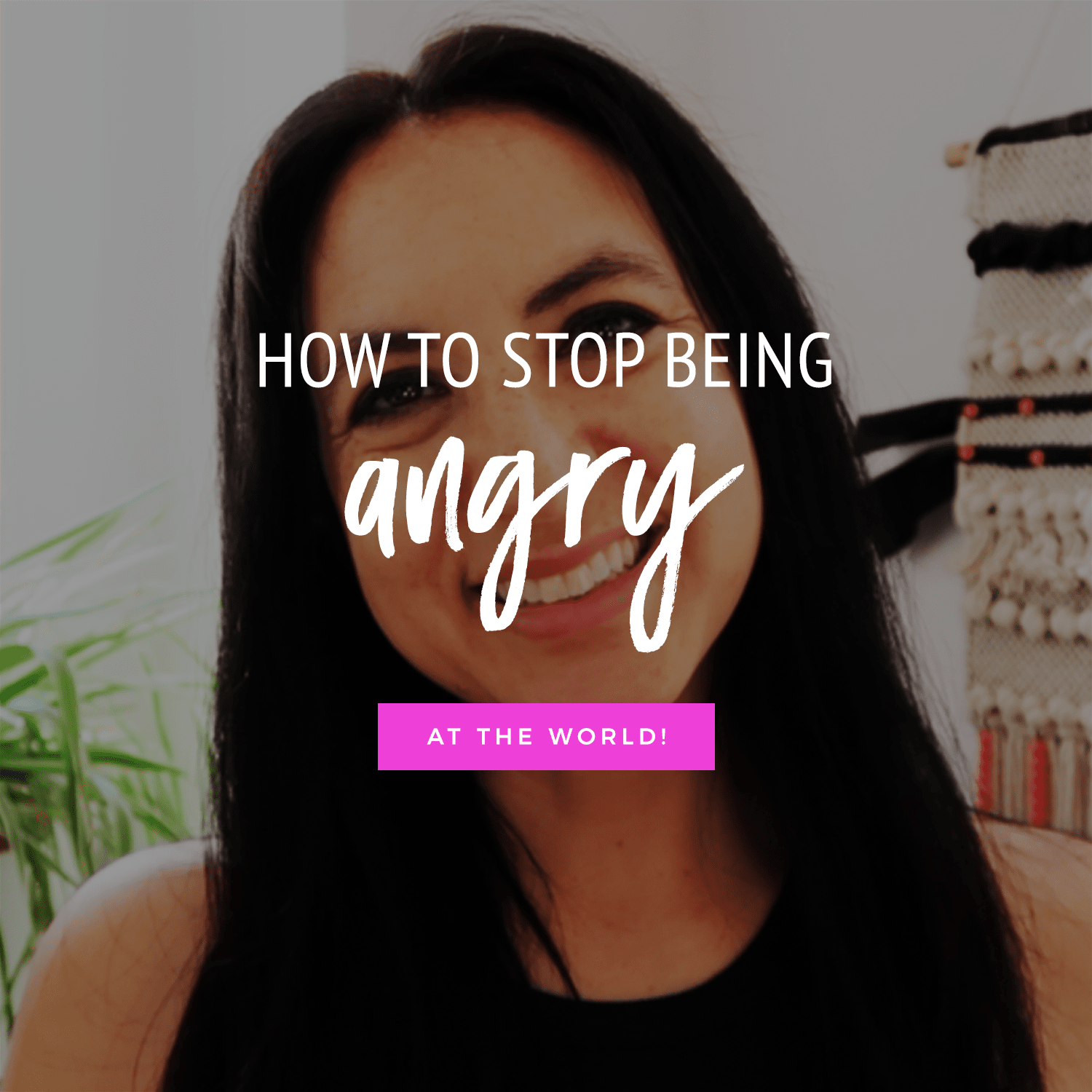 How To Stop Being Angry At The World!