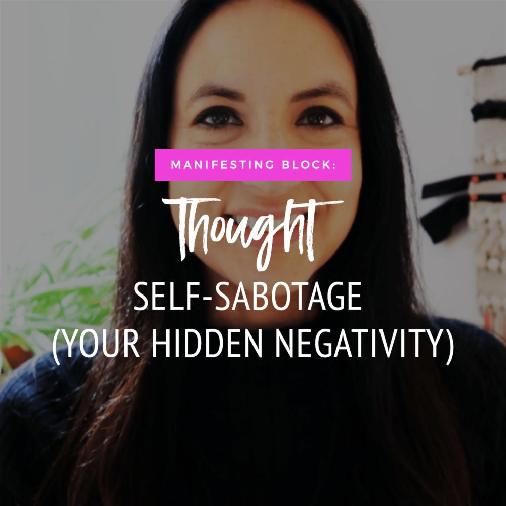 Manifesting Block: Thought Self-Sabotage (Your Hidden Negativity)