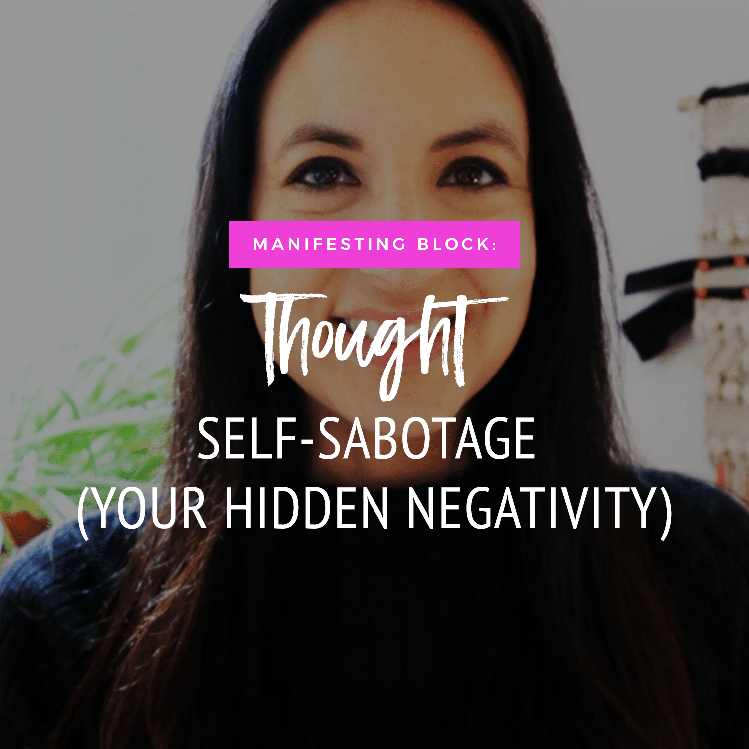 Manifesting Block: Thought Self-Sabotage (Your Hidden Negativity)