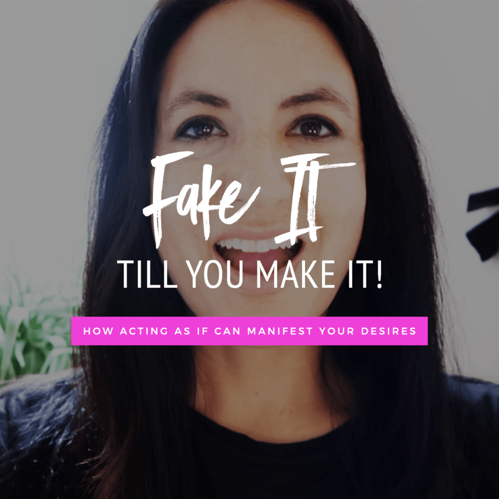 Fake It Till You Make It! How Acting As If Can Manifest Your Desires