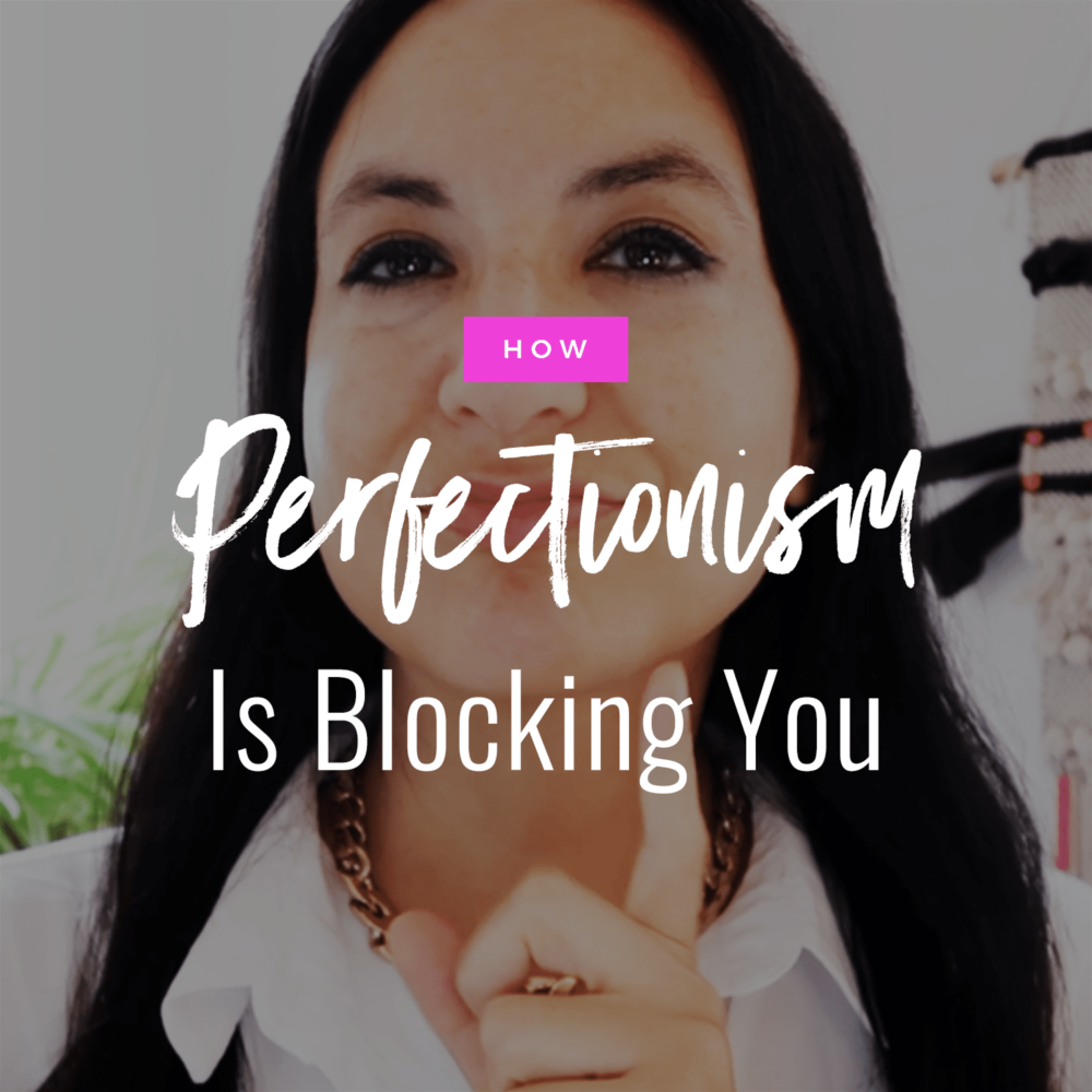 How Perfectionism Is Keeping You Blocked
