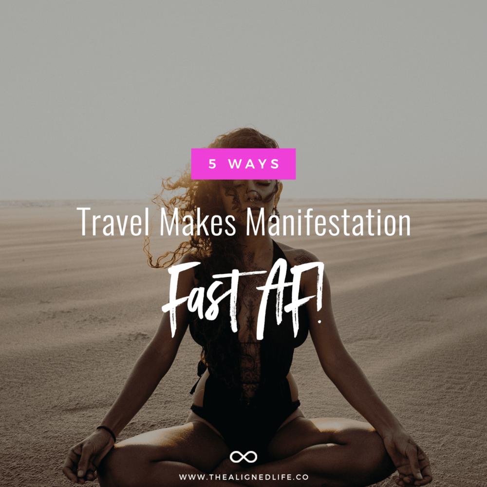 5 Ways Travel Makes Manifestation Fast AF
