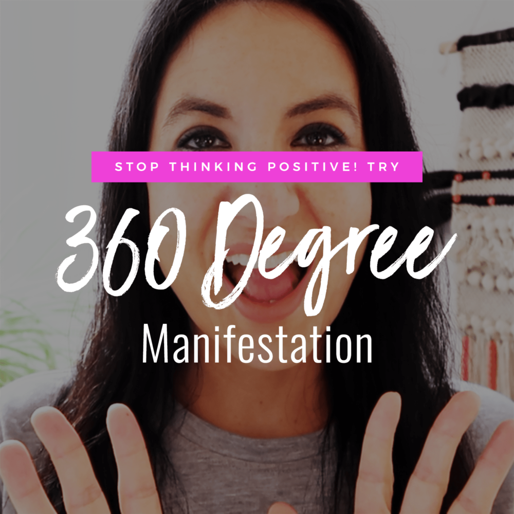Stop Thinking Positive! Try 360 Degree Manifestation