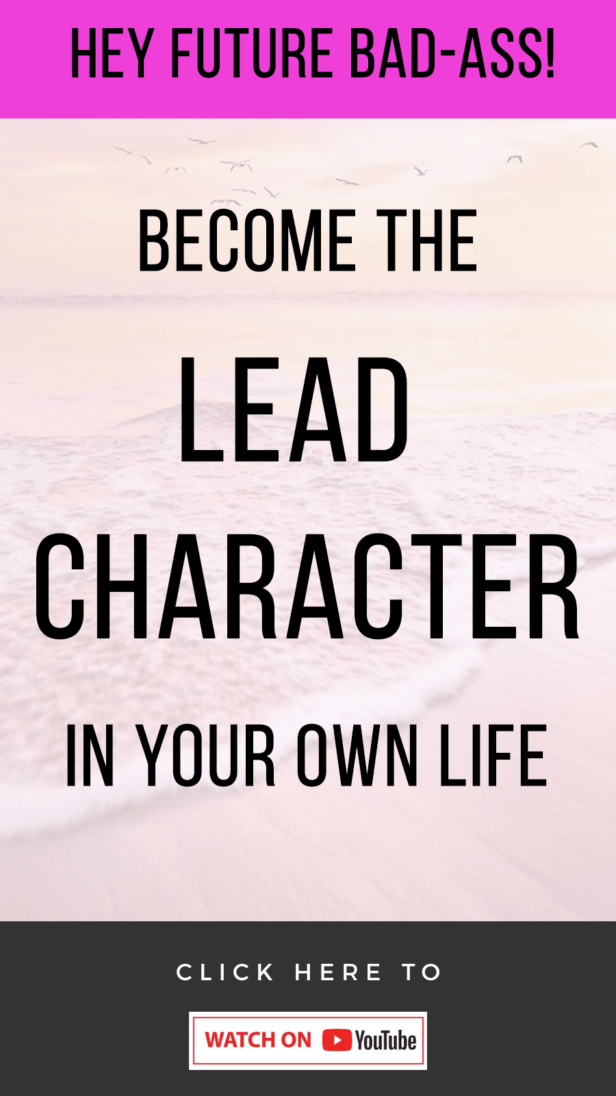 Hey Future Bad Ass! How To Become The Lead Character Of Your Own Life