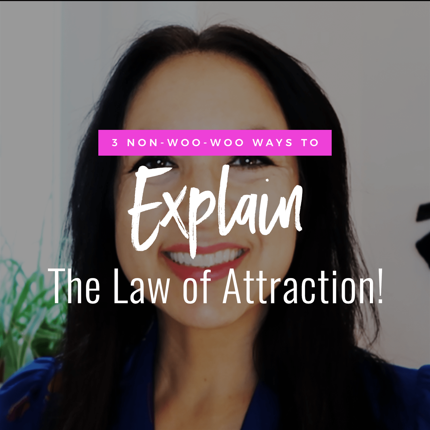 3 Non Woo-Woo Ways To Explain The Law of Attraction