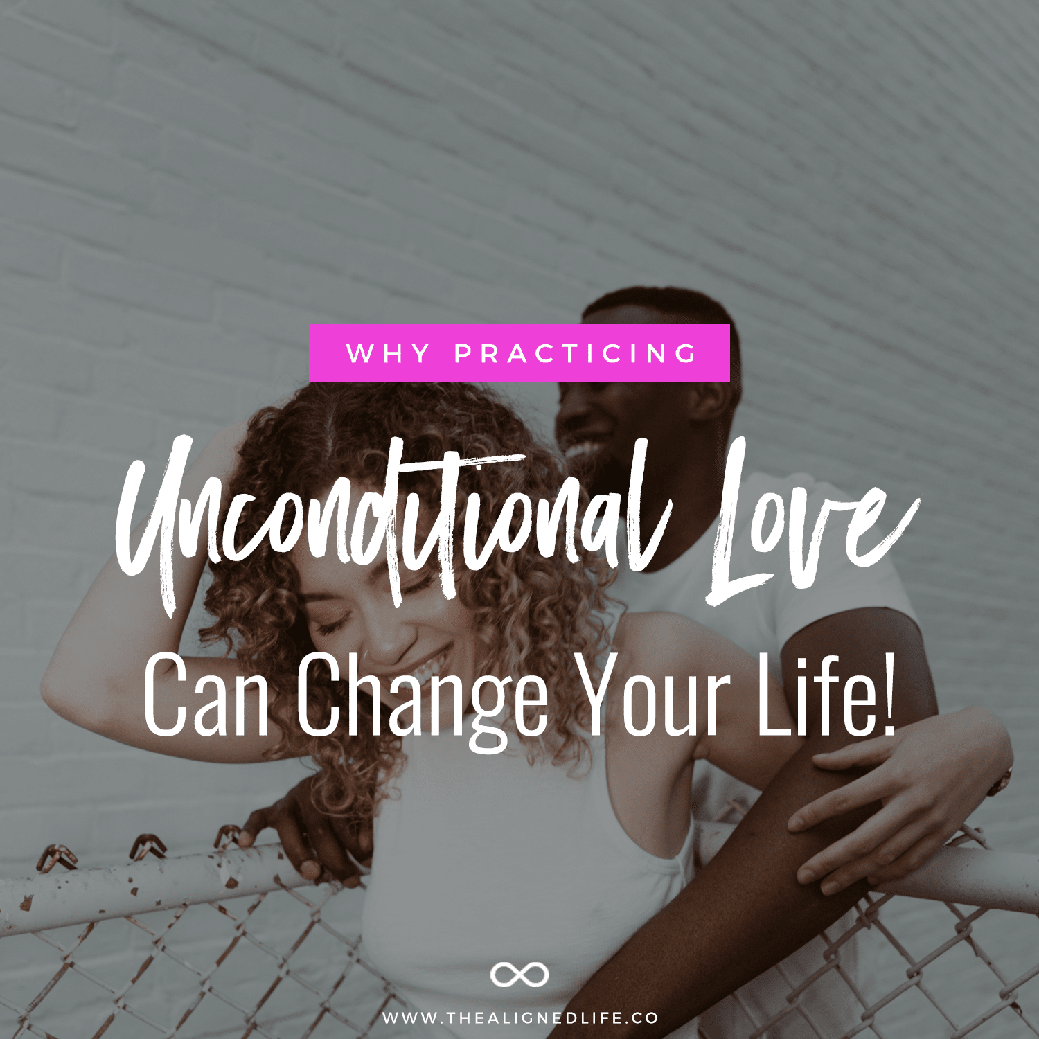 Why Practicing Unconditional Love Can Change Your Life